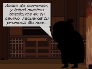 """The shadowy figure speaks to her in Spanish. """"Acaba de comenzar, y habrá muchos obstáculos en tu camino, recuerda tu promesa. Go now."""""""